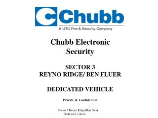 Chubb Electronic Security SECTOR 3 REYNO RIDGE/ BEN FLUER  DEDICATED VEHICLE