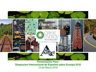 Presentación Para:  Simposium Internacional de Expertos sobre Energía 2010 12 de Marzo 2010
