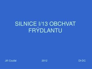 SILNICE I/13 OBCHVAT FRÝDLANTU