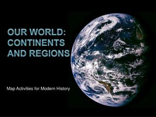 Our World:  Continents and Regions