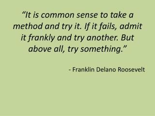 - Franklin Delano Roosevelt