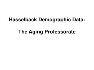 Hasselback Demographic Data:  The Aging Professorate