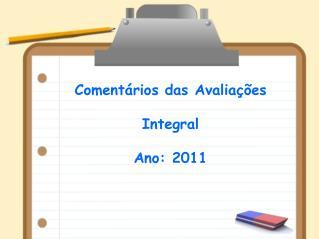Comentários das Avaliações Integral Ano: 2011