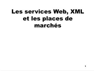 Les services Web,  XML  et les places de marchés