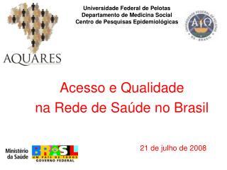 Acesso e Qualidade  na Rede de Saúde no Brasil