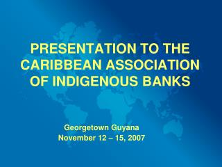 PRESENTATION TO THE CARIBBEAN ASSOCIATION OF INDIGENOUS BANKS