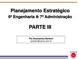 Planejamento Estratégico 6º Engenharia  e  7º Administração PARTE III
