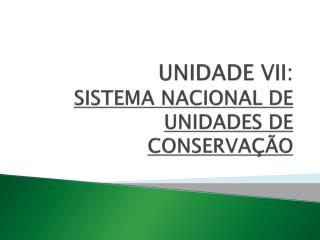 UNIDADE VII:  SISTEMA NACIONAL DE UNIDADES DE CONSERVAÇÃO