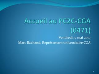 Accueil au PC2C-CGA (0471)