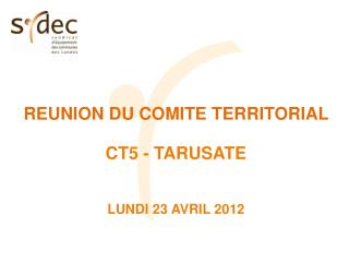 REUNION DU COMITE TERRITORIAL  CT5 - TARUSATE LUNDI 23 AVRIL 2012