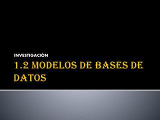 1.2 MODELOS DE BASES DE DATOS