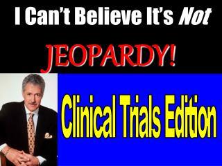 I Can't Believe It's  Not JEOPARDY!