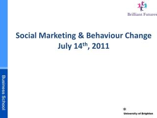 Social Marketing  Behaviour Change July 14th, 2011