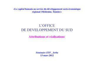 L'OFFICE  DE DEVELOPPEMENT DU SUD Attributions et réalisations