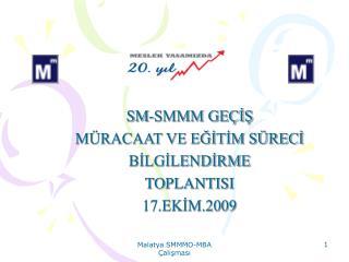SM-SMMM GEÇİŞ  MÜRACAAT VE EĞİTİM SÜRECİ   BİLGİLENDİRME   TOPLANTISI  17.EKİM.2009