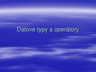 Datov é typy a operátory