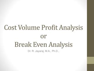 Cost Volume Profit Analysis or  Break  Even  Analysis