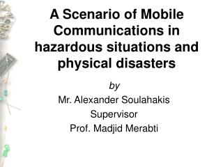 A Scenario of Mobile Communications in hazardous situations and physical disasters