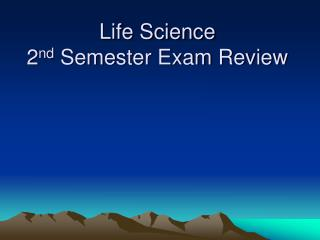 Life Science  2 nd  Semester Exam Review