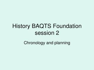 History BAQTS Foundation session 2