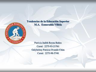 Tendencias de la Educación Superior M.A.  Esmeralda Villela