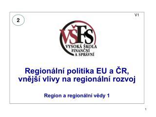 V1 Regionální politika EU a ČR,  vnější vlivy na regionální rozvoj