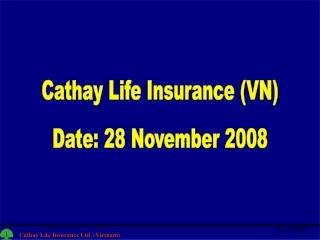 Cathay Life Insurance (VN) Date: 28 November 2008