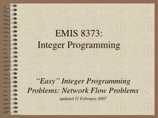 EMIS 8373:                        Integer Programming