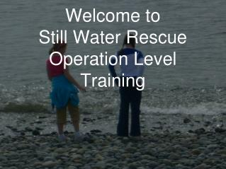 Welcome to Still Water Rescue Operation Level  Training