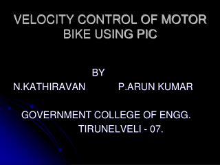 VELOCITY CONTROL OF MOTOR BIKE USING PIC