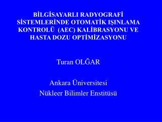 Turan OL Ğ AR Ankara  Ü niversitesi Nükleer Bilimler Enstitüsü