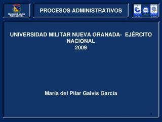 UNIVERSIDAD MILITAR NUEVA GRANADA-  EJÉRCITO NACIONAL 2009 María del Pilar Galvis García