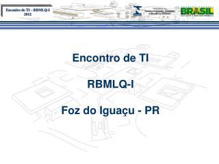 Encontro de TI RBMLQ-I Foz do Iguaçu - PR