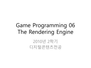 Game Programming 06 The Rendering Engine