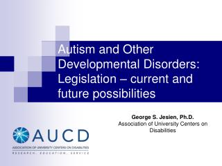 Autism and Other Developmental Disorders:  Legislation – current and future possibilities