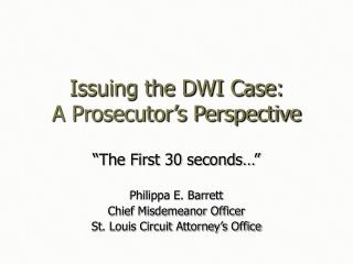 Issuing the DWI Case:  A Prosecutor s Perspective