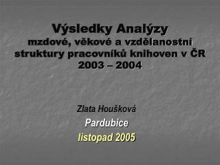 Výsledky Analýzy mzdové, věkové a vzdělanostní struktury pracovníků knihoven v ČR 2003 – 2004