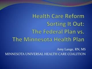 Health Care Reform  Sorting It Out: The Federal Plan vs. The Minnesota Health Plan
