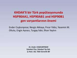 KHDAK'li bir Türk popülasyonunda HSP90AA1, HSP90AB1 and HSP90B1  gen  varyantlarının önemi