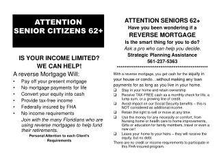 IS YOUR INCOME LIMITED? WE CAN HELP! A reverse Mortgage Will: Pay off your present mortgage