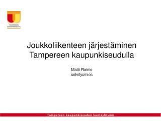 Joukkoliikenteen järjestäminen Tampereen kaupunkiseudulla Matti Rainio selvitysmies