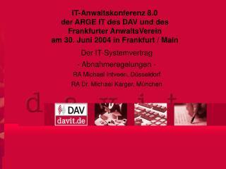 IT-Anwaltskonferenz 8.0 der ARGE IT des DAV und des  Frankfurter AnwaltsVerein  am 30. Juni 2004 in Frankfurt