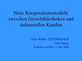 Neue Kooperationsmodelle zwischen Grossbibliotheken und industriellen Kunden