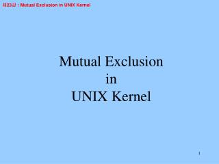 Mutual Exclusion  in  UNIX Kernel