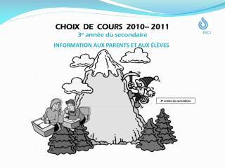 CHOIX  DE  COURS  2010� 2011 3 e  ann�e du secondaire