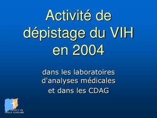 Activité de dépistage du VIH en 2004