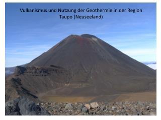 Vulkanismus und Nutzung der Geothermie in der Region Taupo Neuseeland