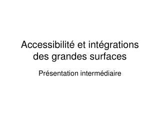 Accessibilité et intégrations des grandes surfaces