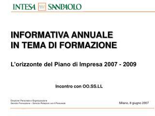 INFORMATIVA ANNUALE  IN TEMA DI FORMAZIONE L'orizzonte del Piano di Impresa 2007 - 2009