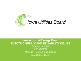 Iowa Industrial Energy Group ELECTRIC SUPPLY AND RELIABILITY ISSUES October 14,  2014